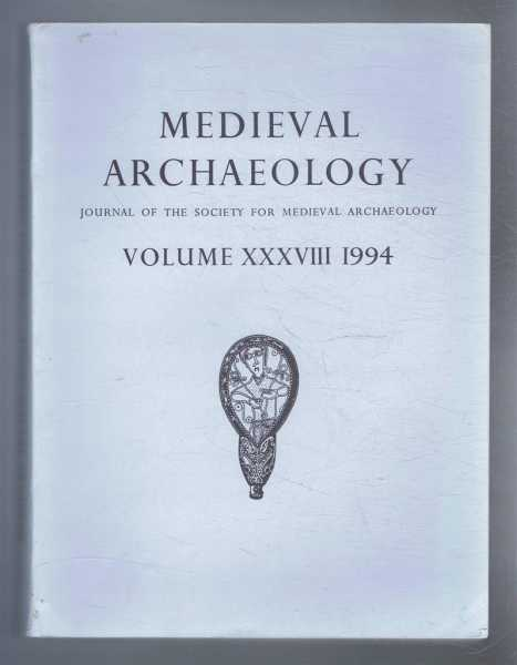 Medieval Archaeology, Journal of the Society for Medieval Archaeology, Volume XXXVIII (38) 1994, Edited by H C Mytum