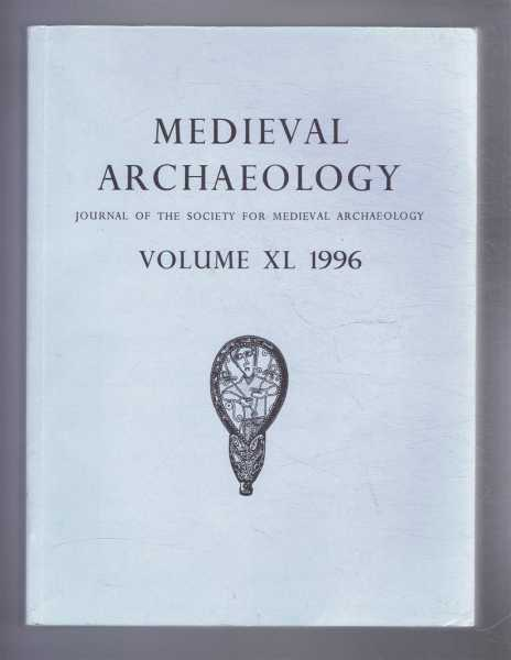 Medieval Archaeology, Journal of the Society for Medieval Archaeology, Volume XL (40) 1996, Edited by H C Mytum