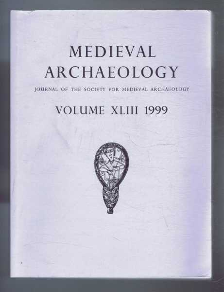 Medieval Archaeology, Journal of the Society for Medieval Archaeology, Volume XLIII ( 43) 1999, Edited by Prof John Hines