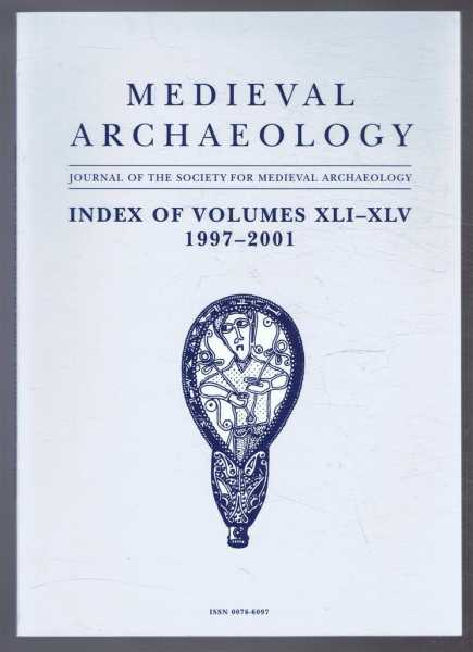 Medieval Archaeology, Journal of the Society for Medieval Archaeology, Index of Volumes XLI-XLV 1997-2001, Ann Hudson