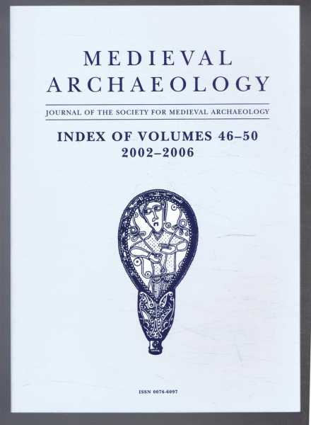 Medieval Archaeology, Journal of the Society for Medieval Archaeology, Index of Volumes 46-50, 2002-2006, Ann Hudson
