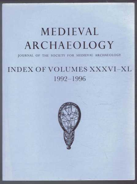 Medieval Archaeology, Journal of the Society for Medieval Archaeology, Index of Volumes XXXVI-XL, 1992-1996, Ann Hudson