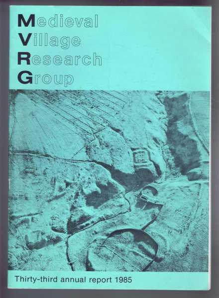 Medieval Village Research Group, Thirty-third annual report 1985, edited by G I Meiron-Jones. R E Glassock, Dietrich Denecke, J W Beresford, L A Toft