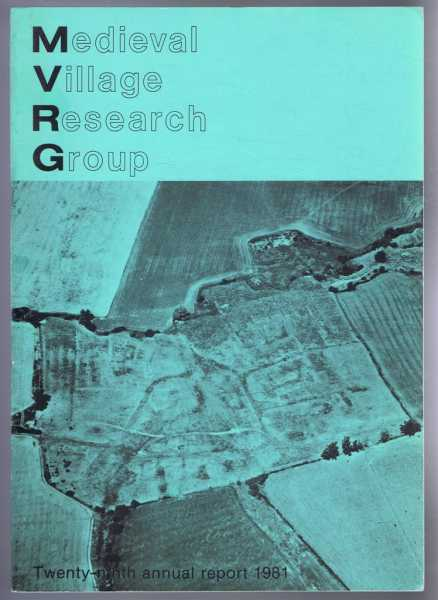 Medieval Village Research Group, Twenty-ninth annual report 1981, edited by G I Meiron-Jones