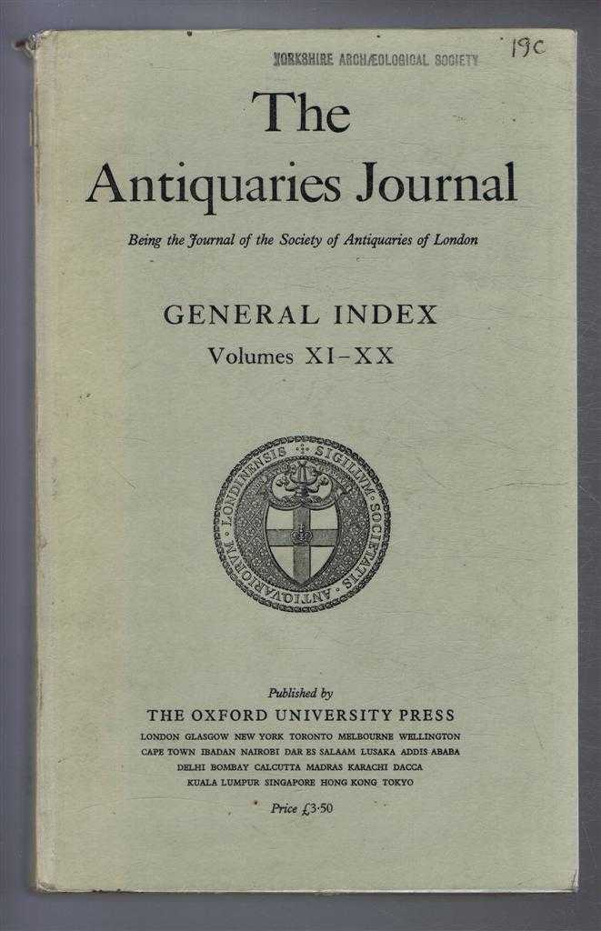 The Antiquaries Journal, Being the Journal of The Society of Antiquaries of London, General Index Volumes XI-XX, F H Thompson (Ed)