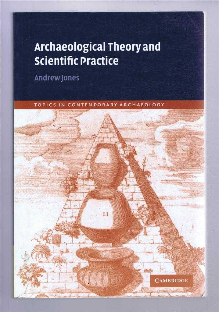 Archaeological Theory and Scientific Practice, Andrew Johns