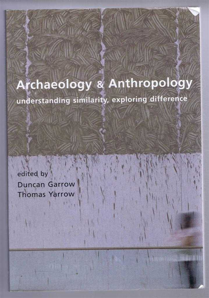 EDITED BY DUNCAN GARROW AND THOMAS YARROW - Archaeology & Anthropology, understanding similarity, exploring differences