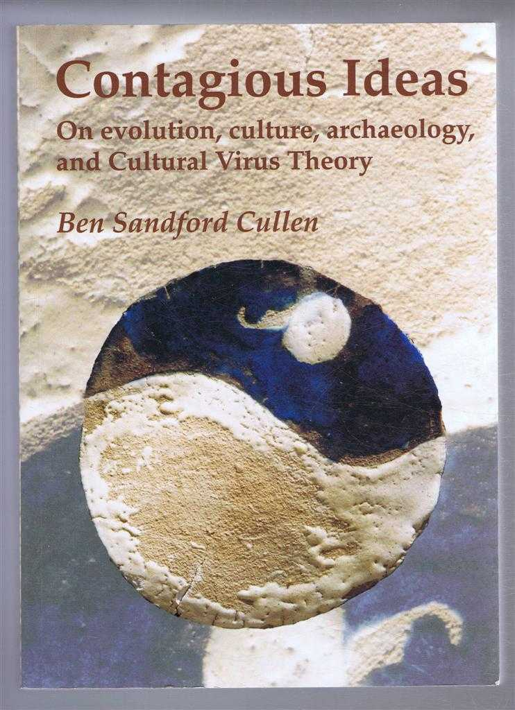 Contagious Ideas: On evolution, culture, archaeology, and Cultural Virus Theory, Collected writings, Ben Sandford Cullen, edited by James Steele, Richard Cullen and Christopher Chippindale