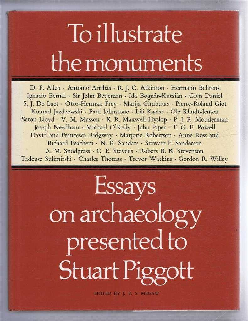 Image for To Illustrate the Monuments, Essays on archaeology presented to Stuart Piggott on the occasion of his sixty-fifth birthday