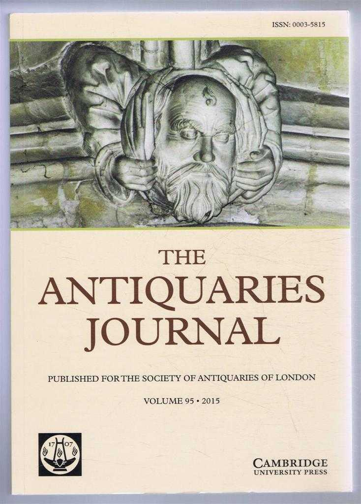 The Antiquaries Journal, Published for The Society of Antiquaries of London, Volume 95 2015, Alan Saville et al.