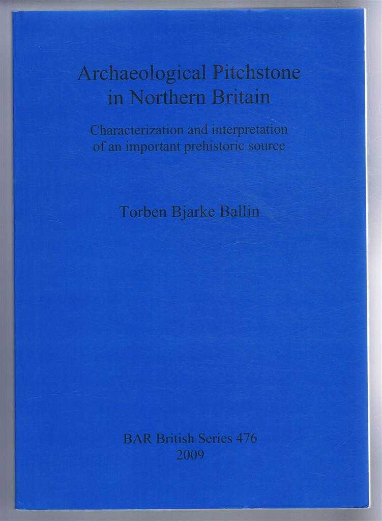 Image for Archaeological Pitchstone in Northern Britain. Characterization and interpretation of an important prehistoric source. BAR British Series 476, 2009