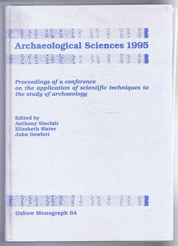 Image for Archaeological Sciences 1995, Proceeding of a conference on the application of scientific techniques to the study of archaeology, Liverpool, July 1995. Oxbow Monograph 64