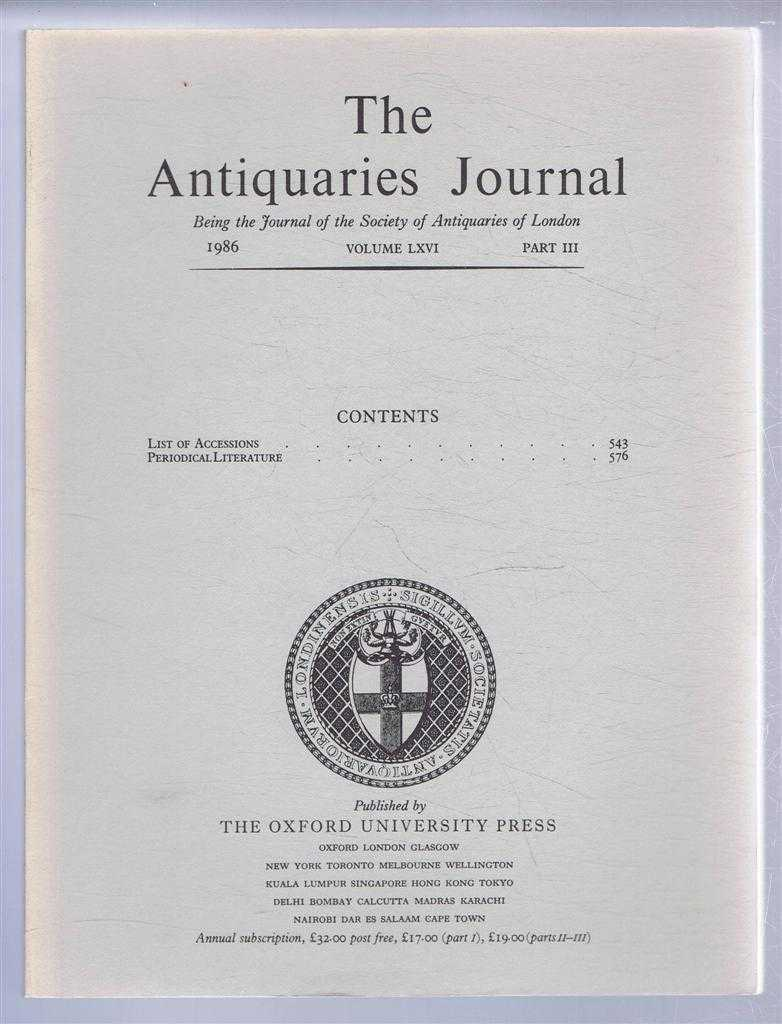 Image for The Antiquaries Journal, Being the Journal of The Society of Antiquaries of London, Volume LXVI, 1986, Part III