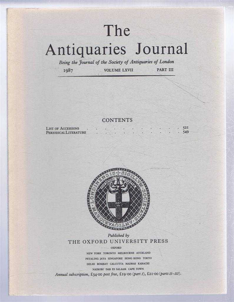 Image for The Antiquaries Journal, Being the Journal of The Society of Antiquaries of London, Volume LXVII, 1987, Part III