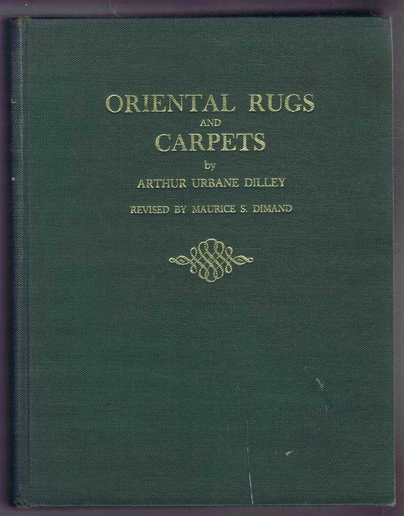 Oriental Rugs and Carpets, a Comprehensive Study, Arthur Urbane Dilley; Revised by Maurice S Dimand