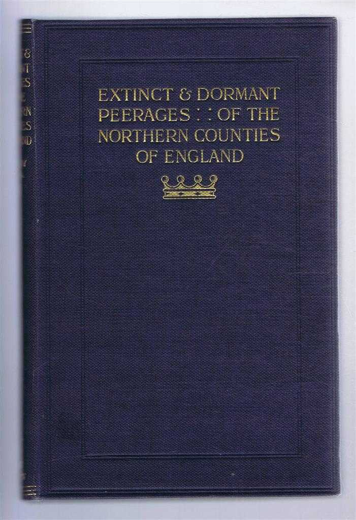 The Extinct and Dormant Peerages of the Northern Counties of England, John William Clay