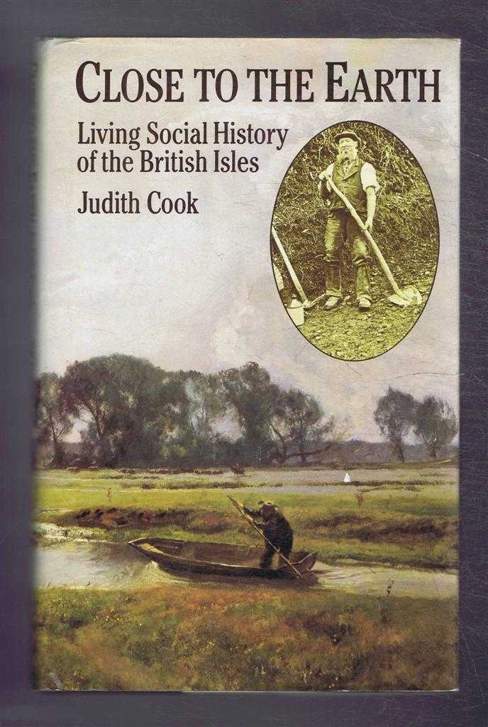 Close To The Earth, Living Social History of the British Isles, Judith Cook