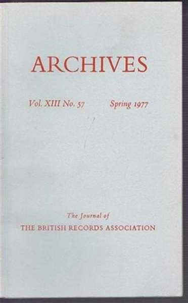 Archives, the Journal of the British Records Association, Vol. XIII No. 57 Spring 1977, edited by A E B Owen. Contributors:Margaret Pamplin; Clive Coultass; Frederick Hockey; J B Post; J S Morrill