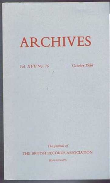 Archives, the Journal of the British Records Association, Vol XVII No. 76 October 1986, edited by J D Davies. Contributors: Dorothy Clayton; Christine Penny; S A Raymond