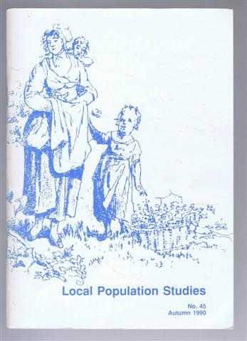 Local Population Studies No. 45 Autumn 1990, Editorial Board: T Arkell; C Charlton; T Gwynne; M Pickles; R Schofield; K Schurer; M Smith; G Stevenson. Articles by: D A Kent; K Schurer & J Oeppen; J Foster.