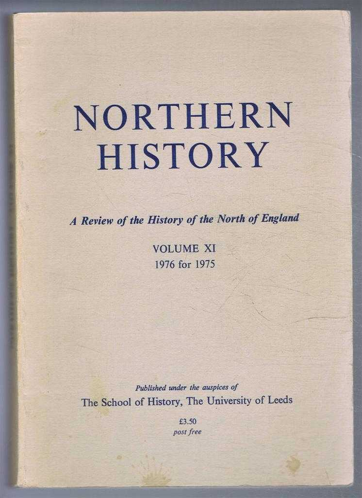 Northern History. A Review of the History of the North of England. Volume XI. 1976 for 1975, Edited by G C F Forster. Edward Miller; R B Pugh; Patricia Jalland; A J Pollard; D P Carter; R W Brunskill; J R McQuiston; H J Perkin; A W Purdue