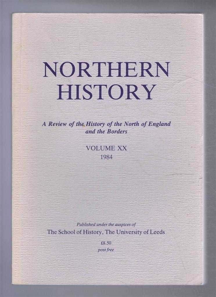 Northern History. A Review of the History of the North of England. Volume XX (20). 1984, Edited by G C F Forster. C D Morris; M A Hicks; R W Hoyle;R T Spence;Joan W Kirby; R D Parker; R A E Wells; M Sill;Maureen Callcott; M Huggins; M I Watson; P S Morrish; I N Wood; R B Dobson