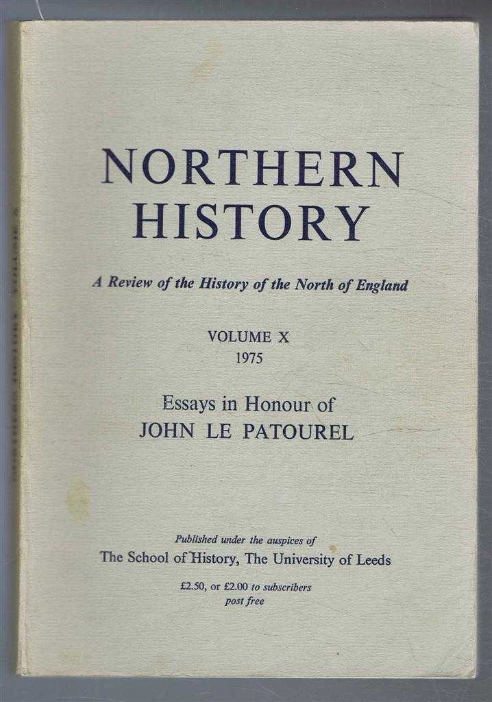 Northern History. A Review of the History of the North of England. Volume X (10). 1975 Essays in Honour of John Le Patourel, Edited by G C F Forster.