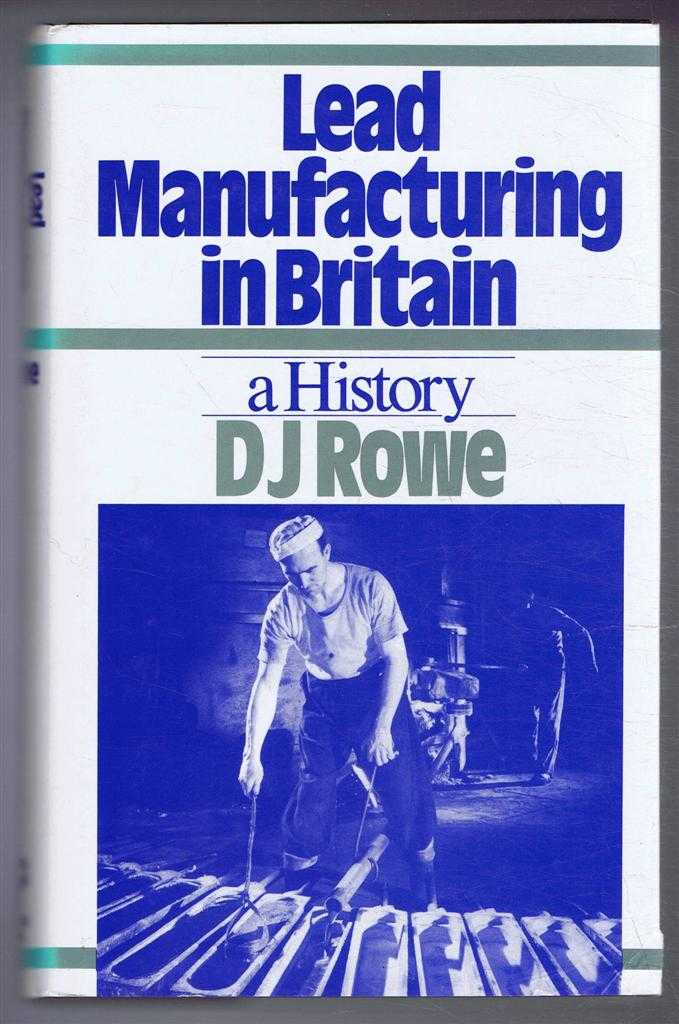 Lead Manufacturing in Britain, a History, D J Rowe