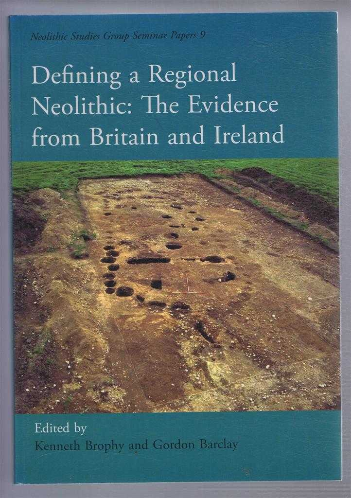 Image for Defining a Regional Neolithic: The Evidence from Britain and Ireland. Neolithic Studies Group Seminar Papers 9