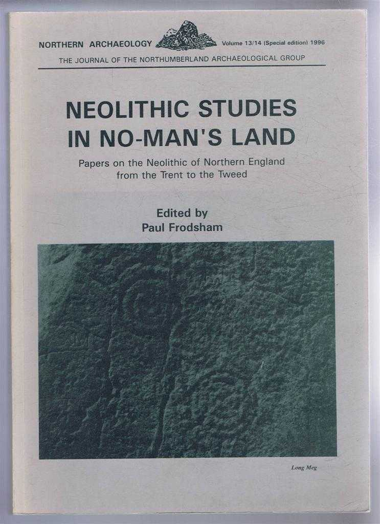 Image for Neolithic Studies in No-Man's Land: Papers on the Neolithic of Northern England from the Trent to the Tweed. Northern Archaeology Volume 13/14 (special edition) 1996. Journal of the Northumberland Archaeological Group