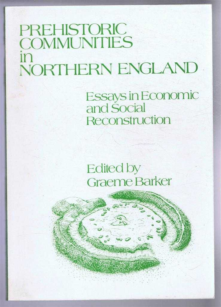Image for Prehistoric Communities in Northern England, Essays in Economic and Social Reconstruction