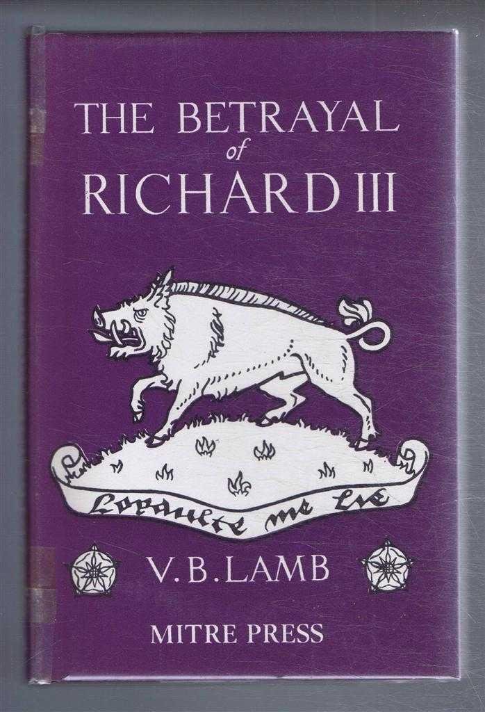 The Betrayal of Richard III, V B Lamb