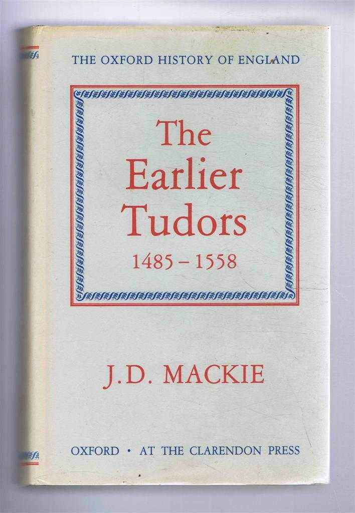 The Earlier Tudors 1485 - 1558. The Oxford History of England series, J D Mackie