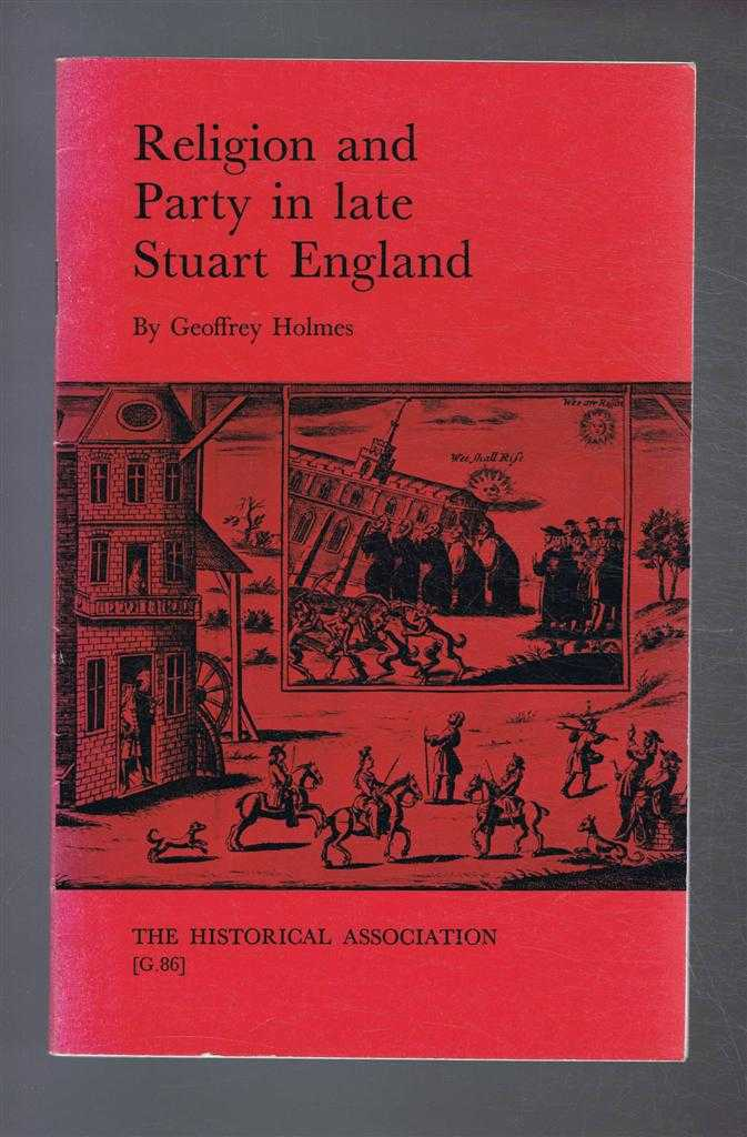 Religion and Party in late Stuart England, Geoffrey Holmes