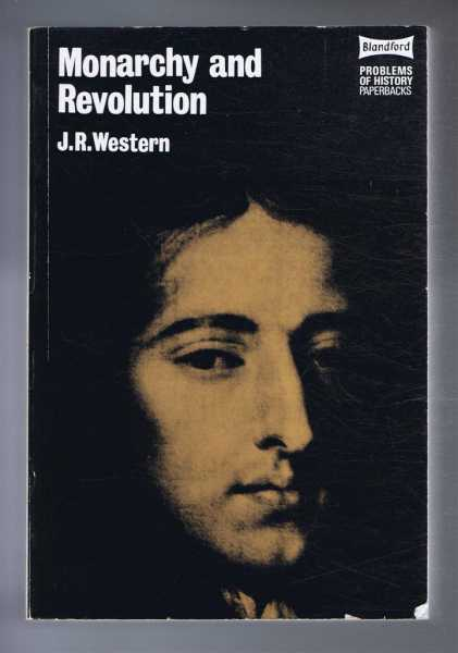 Monarchy and Revolution: The English State in the 1680s, J R Western