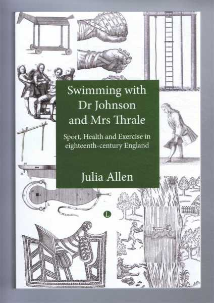SWIMMING WITH DR JOHNSON AND MRS THRALE: Sport, Health and Exercise in eighteenth-century England, Allen, Julia