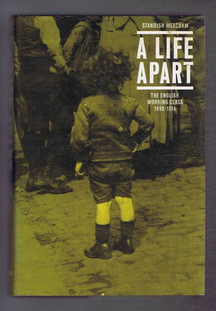 A Life Apart, the English Working Class, 1890-1914, Standish Meacham