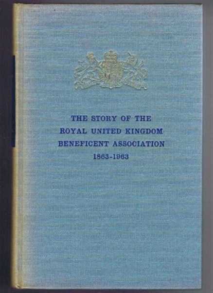 Image for The Story of the Royal United Kingdom Beneficient Association 1863-1963