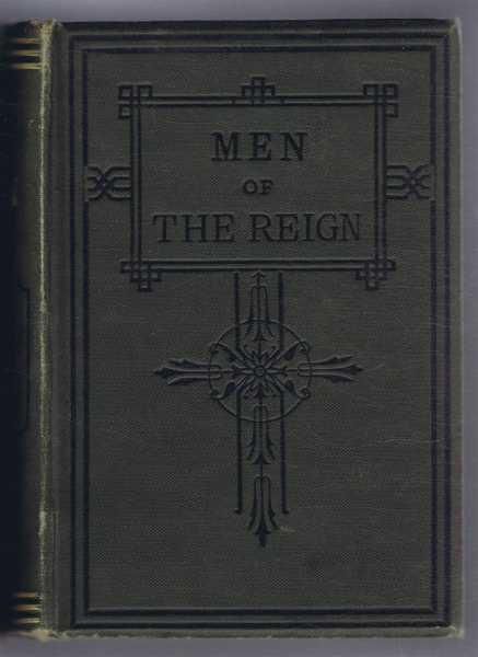 Image for Men of the Reign, A Biographical of Eminent Persons of British and Colonial Birth who have Died during the Reign of Queen Victoria