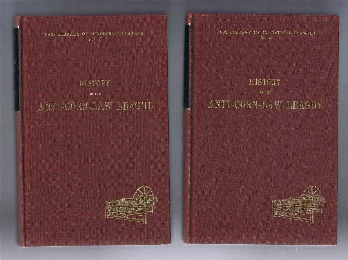 History of the Anti-Corn-Law League in Two Volumes, complete, Archibald Prentice, new introduction by W H Chaloner