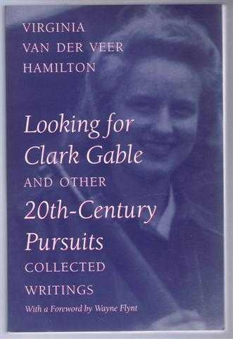 Looking for Clark Gable and other 20th-Century Pursuits, collected Writings, Virginia Van de Veer Hamilton, foreword by Wayne Flynt