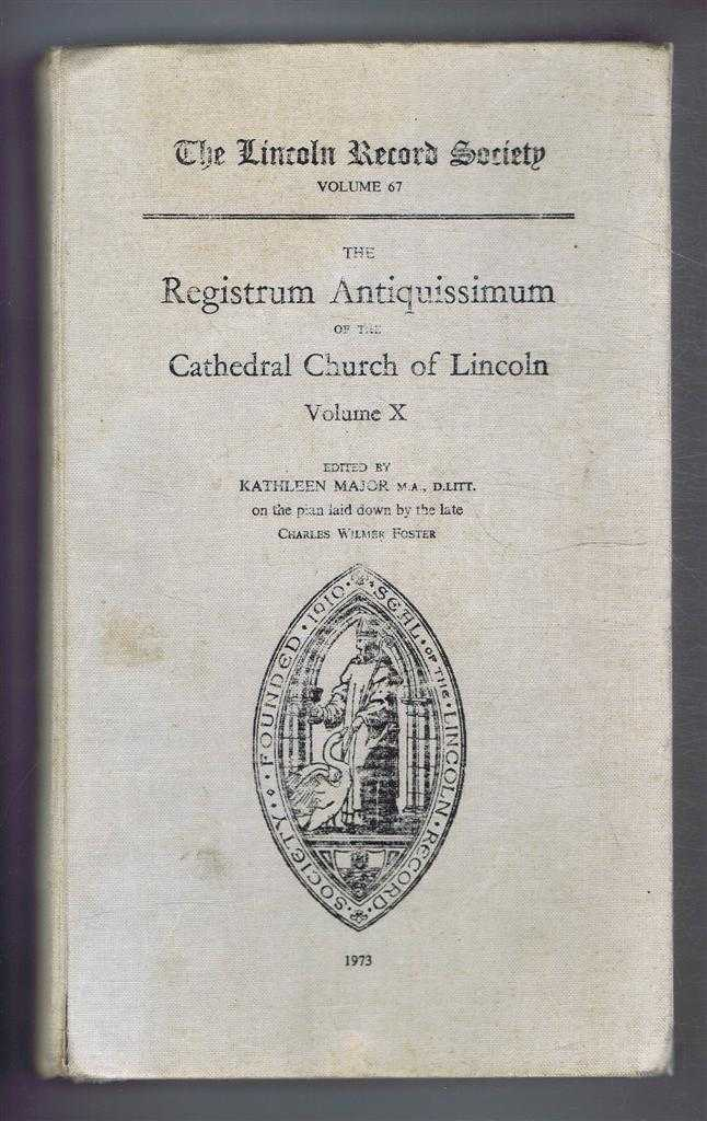 The Registrum Antiquissimum of the Cathedral Church of Lincoln, Volume X (vol. 10). The Publications of the Lincoln Record Society Volume 67, edited by Kathleen Major on the plan laid down by the late Charles Wilmer Foster