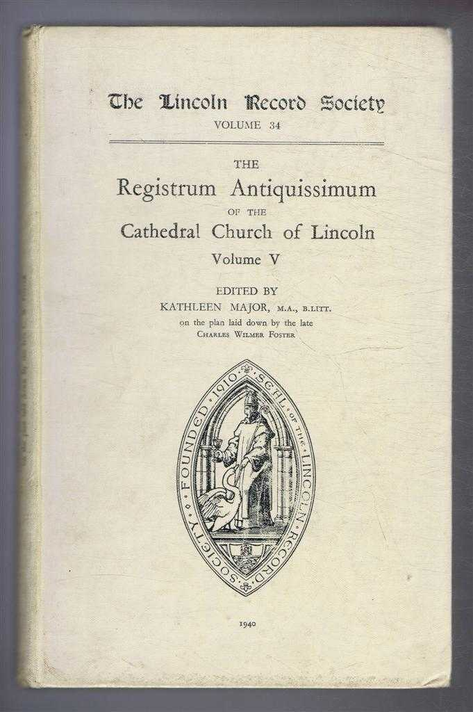 The Registrum Antiquissimum of the Cathedral Church of Lincoln, Volume V (vol. 5). The Publications of the Lincoln Record Society Volume 34, edited by Kathleen Major on the plan laid down by the late Charles Wilmer Foster