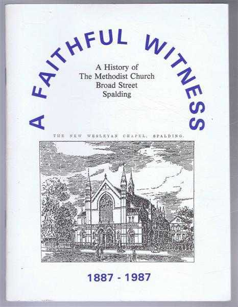 Image for A Faithful Witness, A History of the Methodist Church, Broad Street, Spalding 1887-1987
