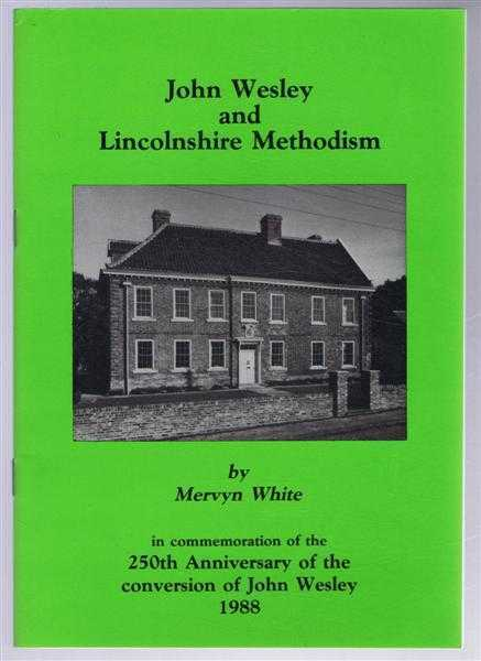 Image for John Wesley and Lincolnshire Methodism, in commemoration of the 250th Anniversary of the conversion of John Wesley