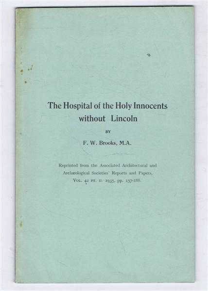 Image for The Hospital of the Holy Innocents without Lincoln. Reprinted from the Associated Architectural and Archaeological Societies' Reports and Papers Vol. 42 pt ll 1935, pp157-188.