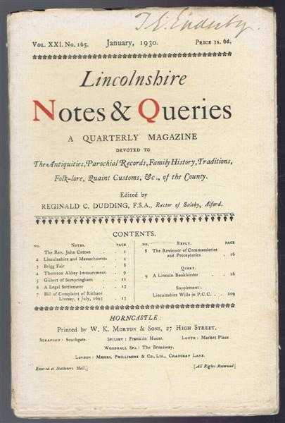 Lincolnshire Notes & Queries, Vol XXI No. 165, January 1930, a Quarterly Magazine Devoted to the Antiquities, Parochial Records, Family History, Traditions, Folk-lore, Quaint Customs etc of the County., edited by Reginald C Dudding, Contributors are: Reginald C Dudding,G A Taylor, Peter B G Binnall, Clement Kendall