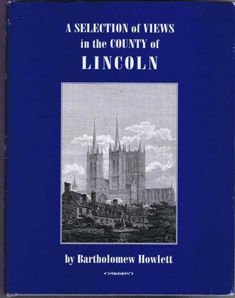 A Selection of Views in the County of Lincoln (Howlett's Views), Bartholomew Howlett; essay by David Robinson