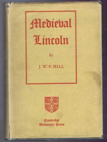 Medieval Lincoln, J W F (Francis) Hill