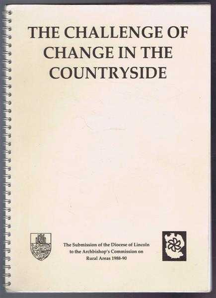 Image for The Challenge of Change in the Countryside: The Submission of the Diocese of Lincoln to the Archbishops' Commission on Rural Areas 1988-90